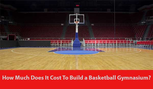 How Much Does It Cost To Build A Basketball Gymnasium
