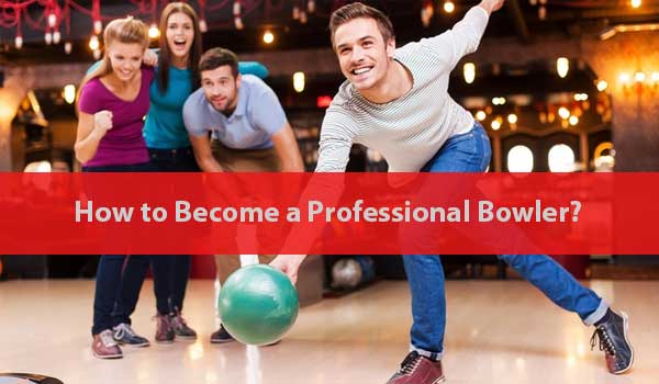 How to Become a Professional Bowler?