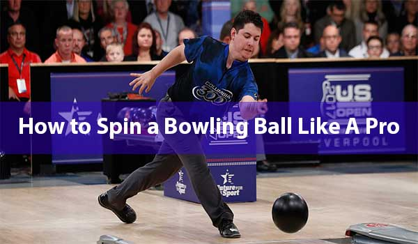 How to Spin a Bowling Ball Like A Pro