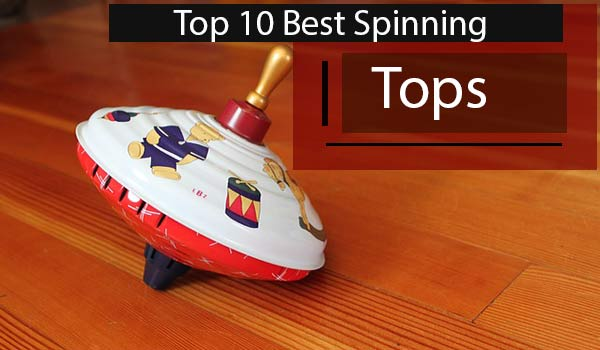 Best Spinning Tops
