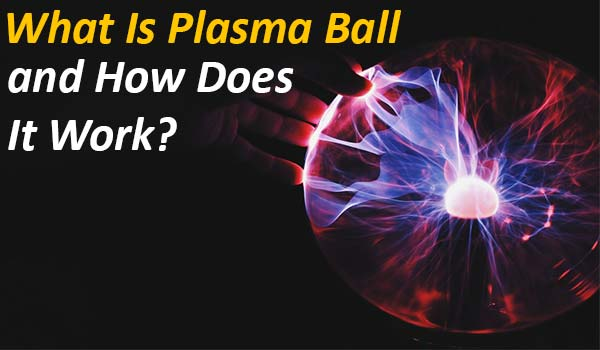 What Is Plasma Ball
