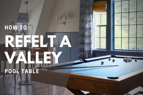 How to refelt a valley pool table