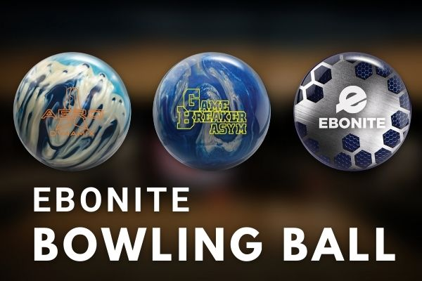 Best Ebonite Bowling Ball Reviews