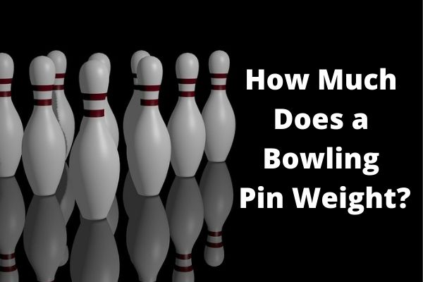 How Much Does a Bowling Pin Weight