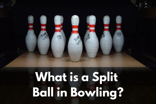 What is a Split Ball in Bowling
