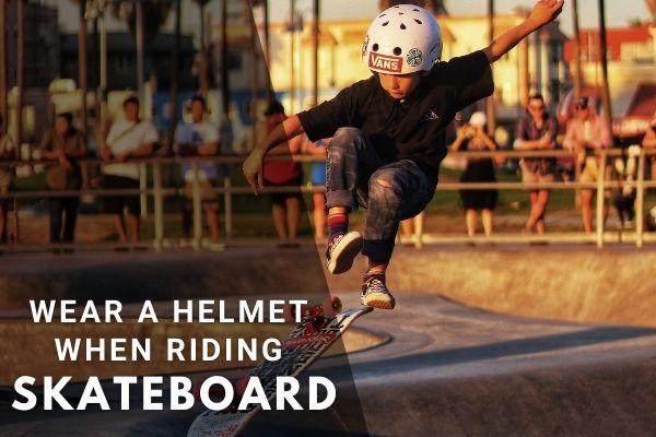 Wear a Helmet when Riding a Skateboard