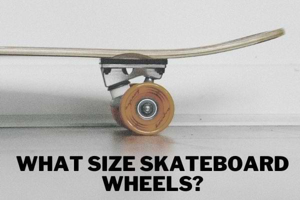 What Size Skateboard Wheels
